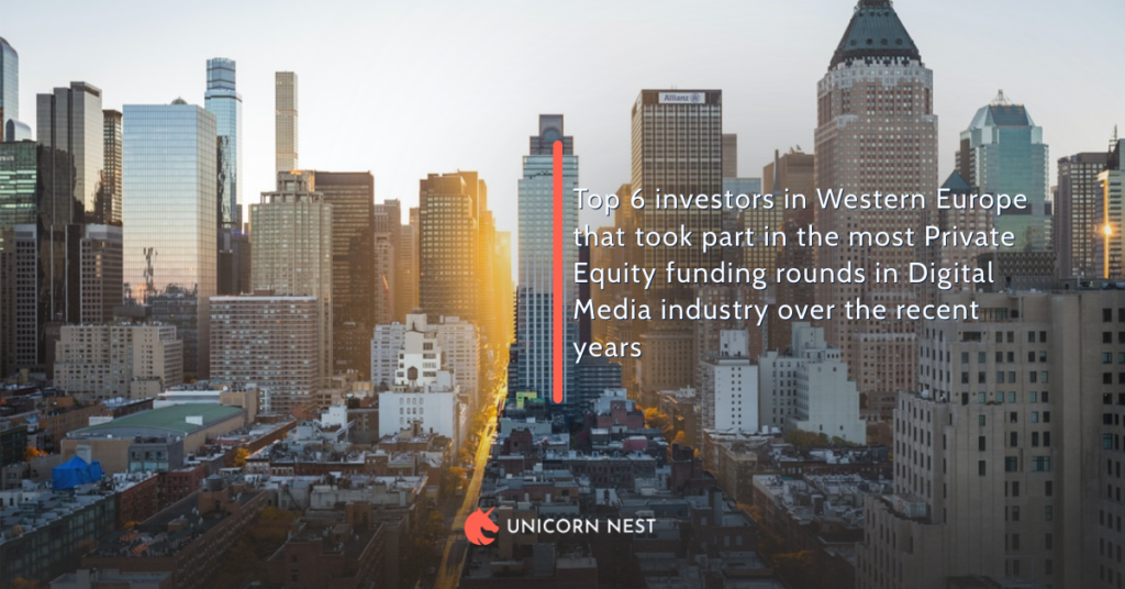 Top 6 investors in Western Europe that took part in the most Private Equity funding rounds in Digital Media industry over the recent years