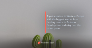 Top 6 investors in Western Europe with the biggest sum of Late funding rounds in Business Development industry over the recent years