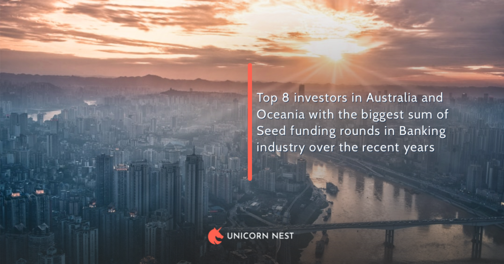 Top 8 investors in Australia and Oceania with the biggest sum of Seed funding rounds in Banking industry over the recent years