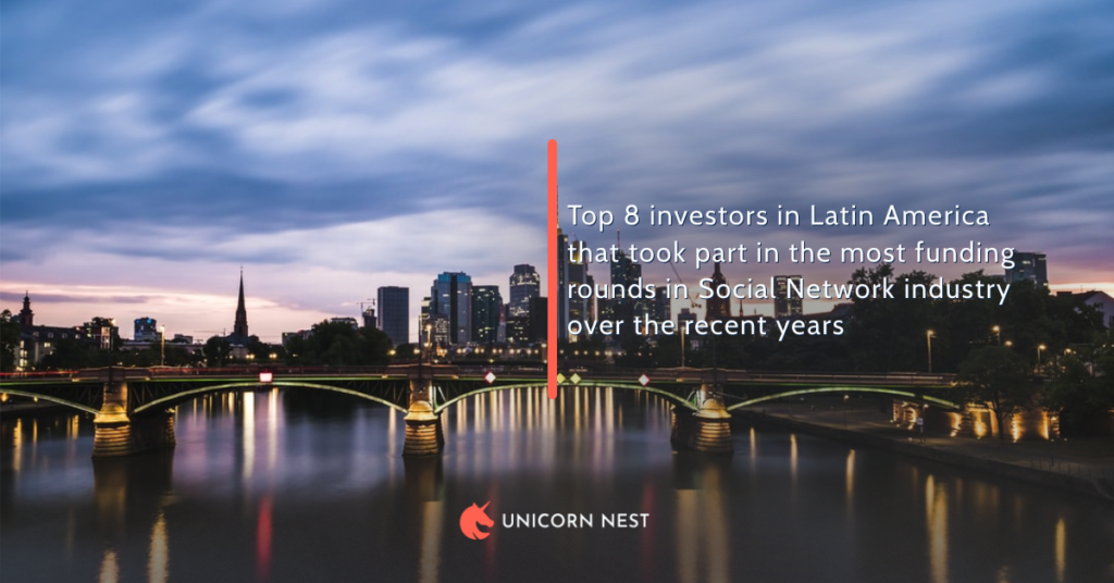 Top 8 investors in Latin America that took part in the most funding rounds in Social Network industry over the recent years