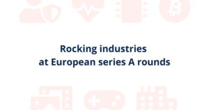 Rocking industries at European series A rounds