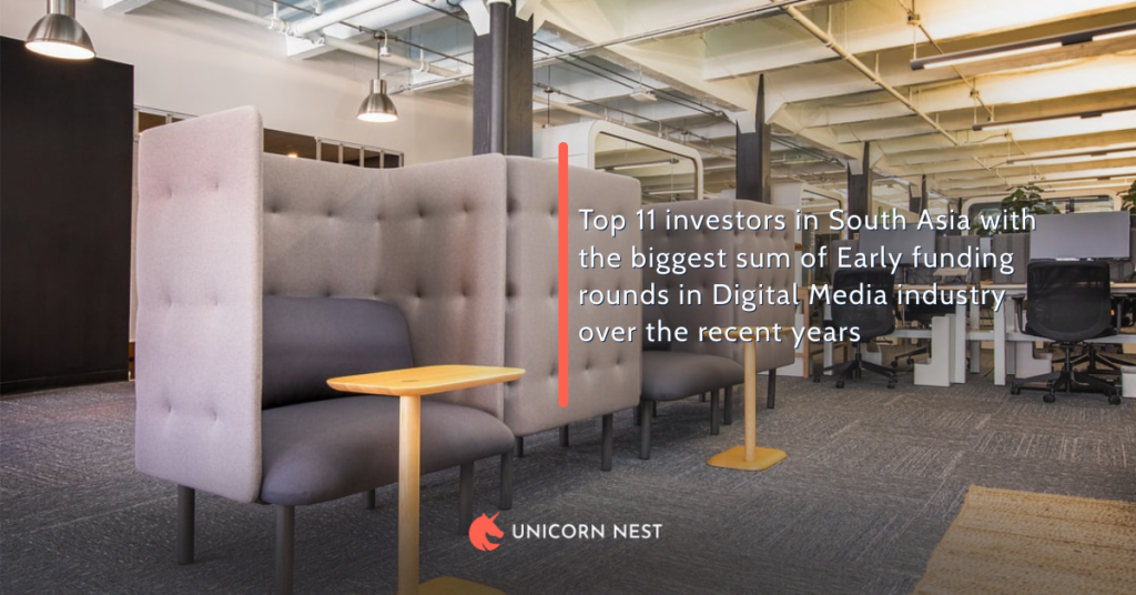 Top 11 investors in South Asia with the biggest sum of Early funding rounds in Digital Media industry over the recent years
