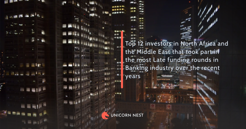 Top 12 investors in North Africa and the Middle East that took part in the most Late funding rounds in Banking industry over the recent years