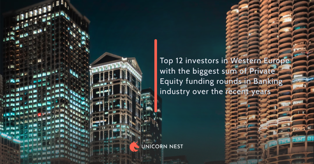 Top 12 investors in Western Europe with the biggest sum of Private Equity funding rounds in Banking industry over the recent years