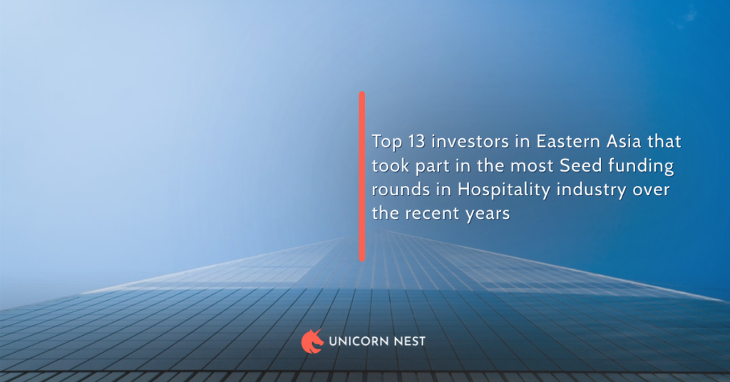 Top 13 investors in Eastern Asia that took part in the most Seed funding rounds in Hospitality industry over the recent years