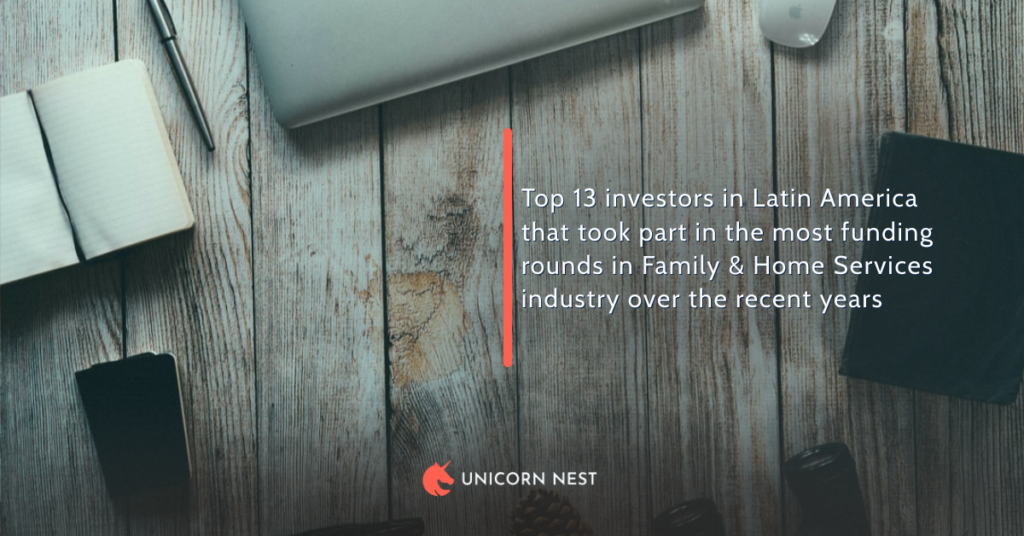 Top 13 investors in Latin America that took part in the most funding rounds in Family & Home Services industry over the recent years