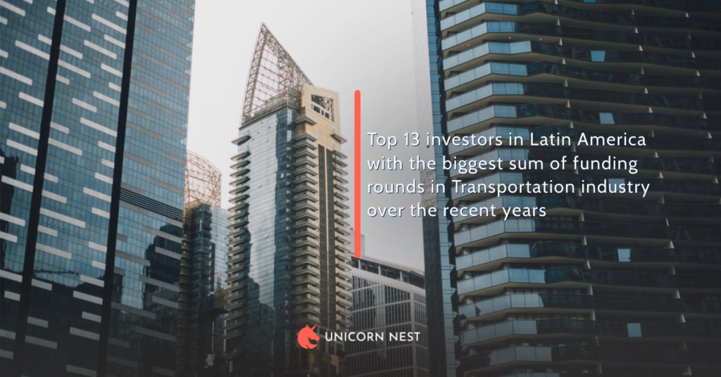 Top 13 investors in Latin America with the biggest sum of funding rounds in Transportation industry over the recent years