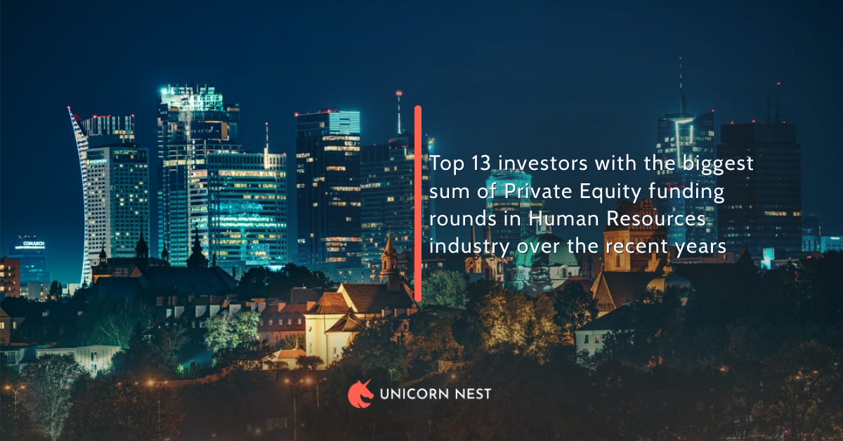 Top 13 investors with the biggest sum of Private Equity funding rounds in Human Resources industry over the recent years