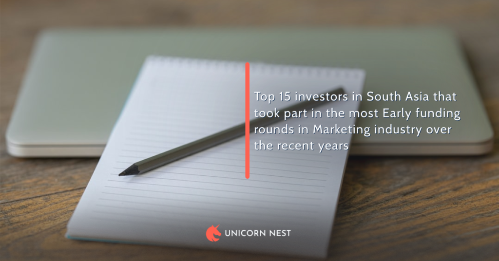 Top 15 investors in South Asia that took part in the most Early funding rounds in Marketing industry over the recent years