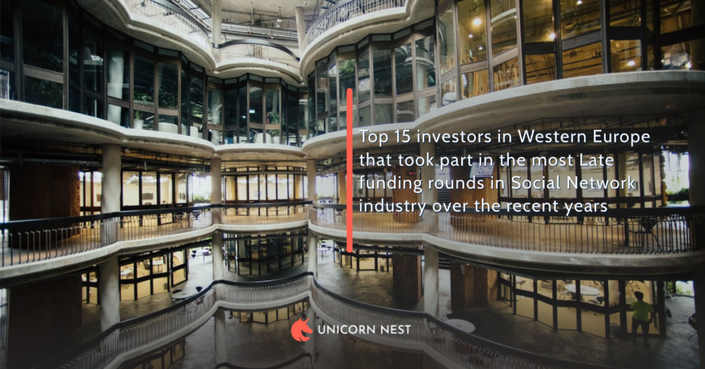 Top 15 investors in Western Europe that took part in the most Late funding rounds in Social Network industry over the recent years