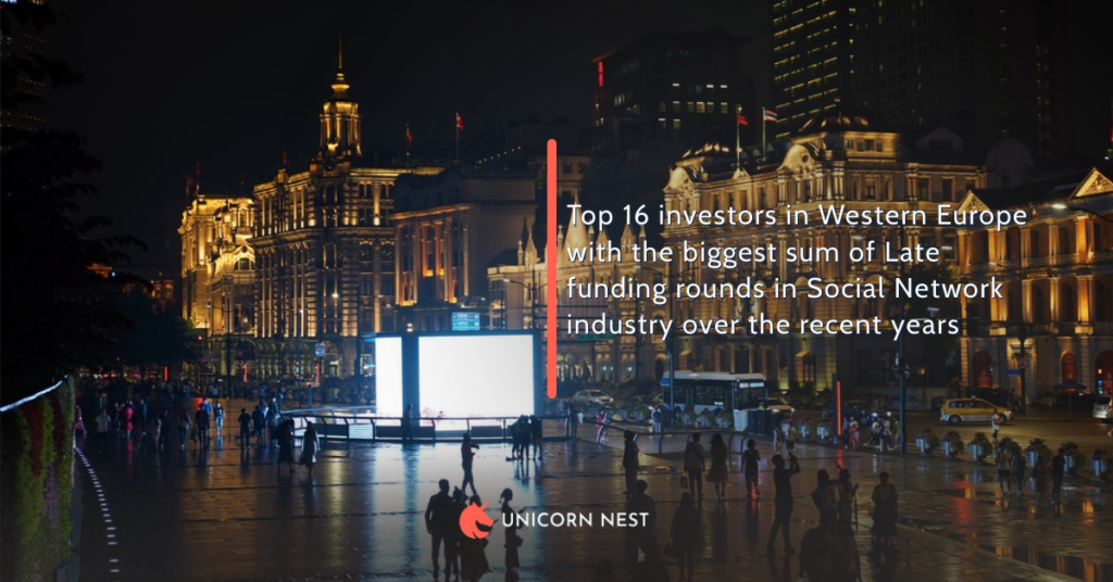 Top 16 investors in Western Europe with the biggest sum of Late funding rounds in Social Network industry over the recent years