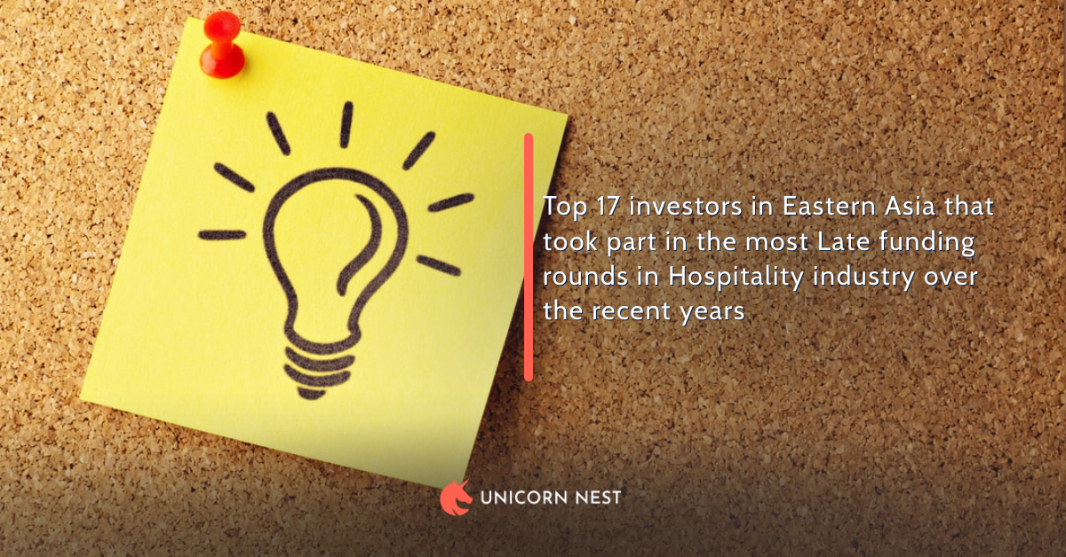 Top 17 investors in Eastern Asia that took part in the most Late funding rounds in Hospitality industry over the recent years
