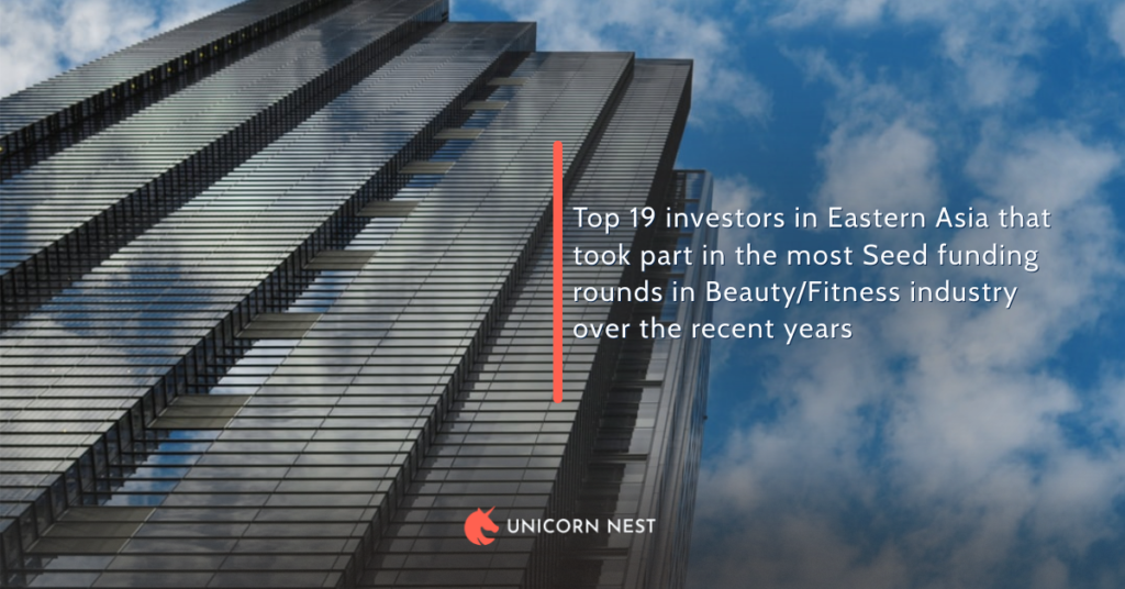 Top 19 investors in Eastern Asia that took part in the most Seed funding rounds in Beauty/Fitness