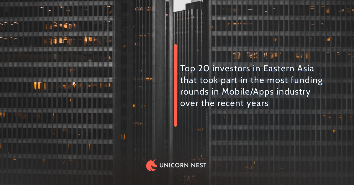 Top 20 investors in Eastern Asia that took part in the most funding rounds in Mobile/Apps industry over the recent years