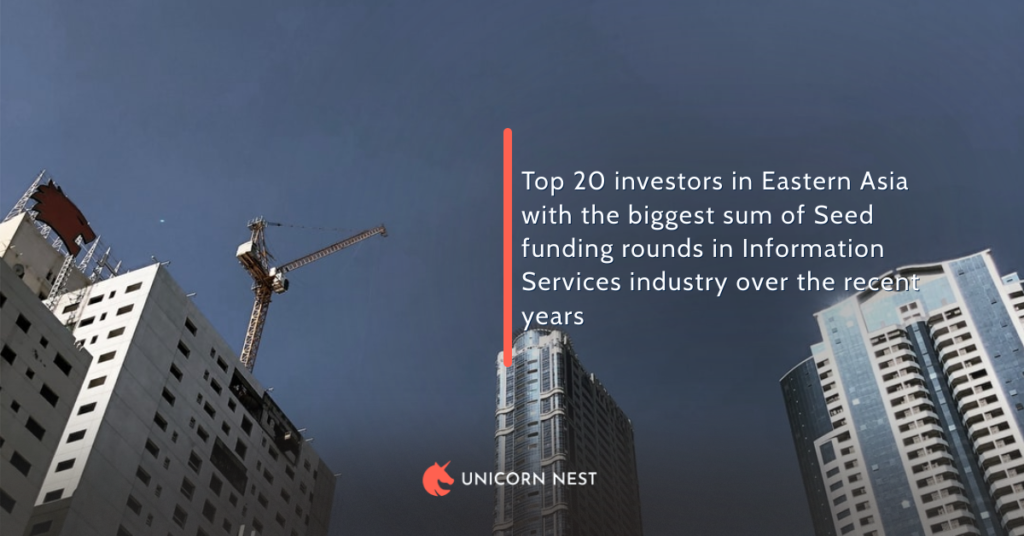 Top 20 investors in Eastern Asia with the biggest sum of Seed funding rounds in Information Services industry over the recent years