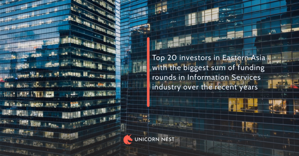 Top 20 investors in Eastern Asia with the biggest sum of funding rounds in Information Services industry over the recent years