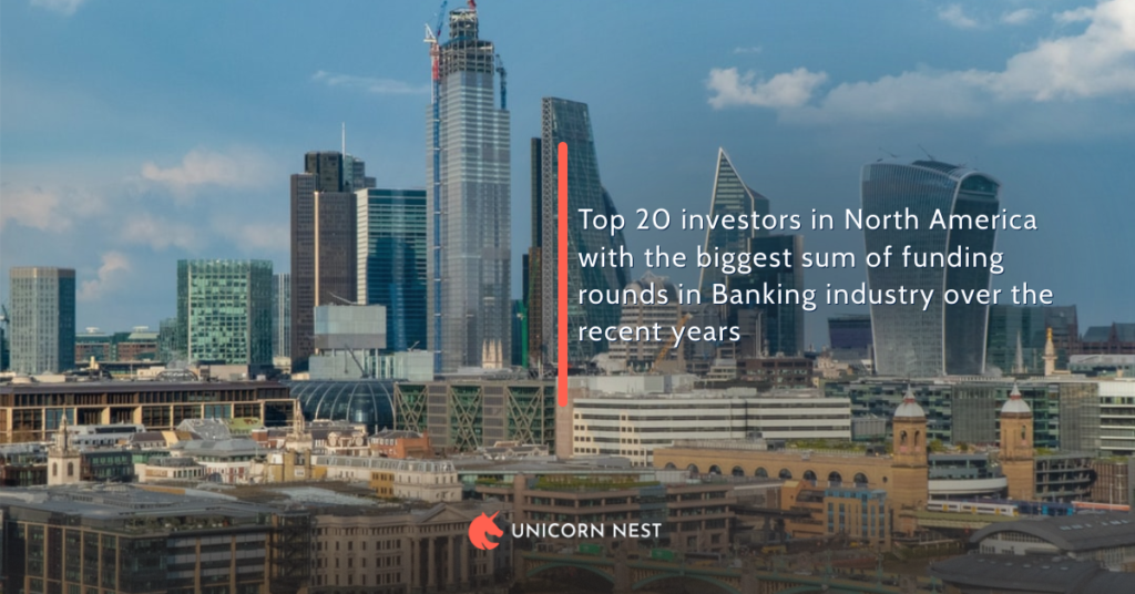 Top 20 investors in North America with the biggest sum of funding rounds in Banking industry over the recent years