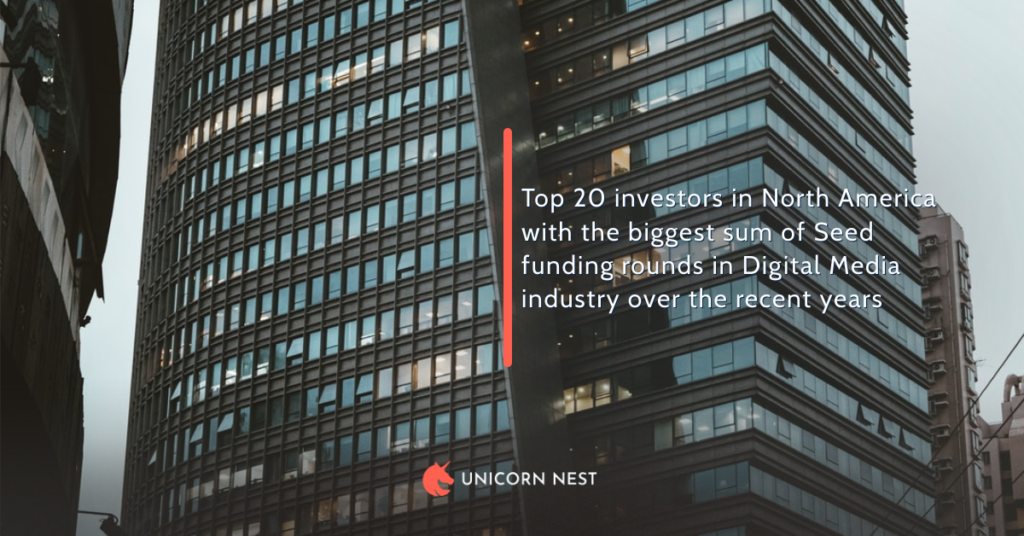 Top 20 investors in North America with the biggest sum of Seed funding rounds in Digital Media industry over the recent years
