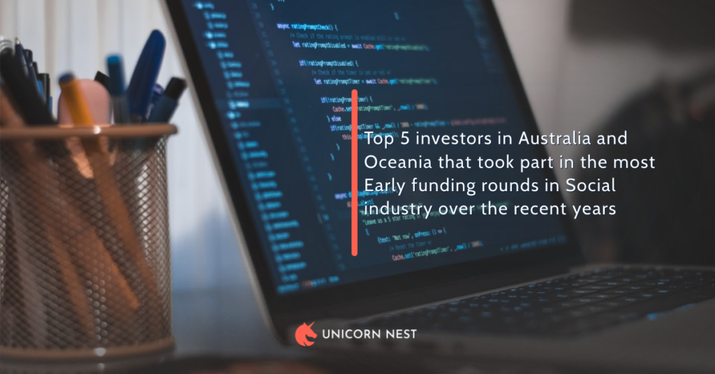Top 5 investors in Australia and Oceania that took part in the most Early funding rounds in Social industry over the recent years