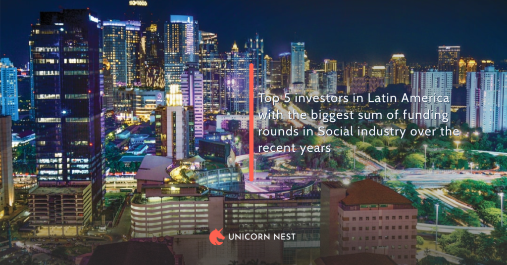 Top 5 investors in Latin America with the biggest sum of funding rounds in Social industry over the recent years