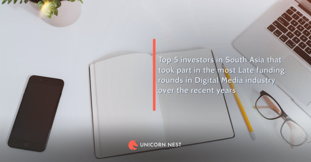 Top 5 investors in South Asia that took part in the most Late funding rounds in Digital Media industry over the recent years