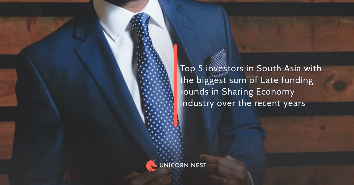 Top 5 investors in South Asia with the biggest sum of Late funding rounds in Sharing Economy industry over the recent years