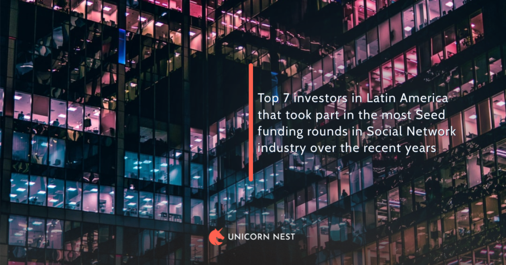 Top 7 investors in Latin America that took part in the most Seed funding rounds in Social Network industry over the recent years