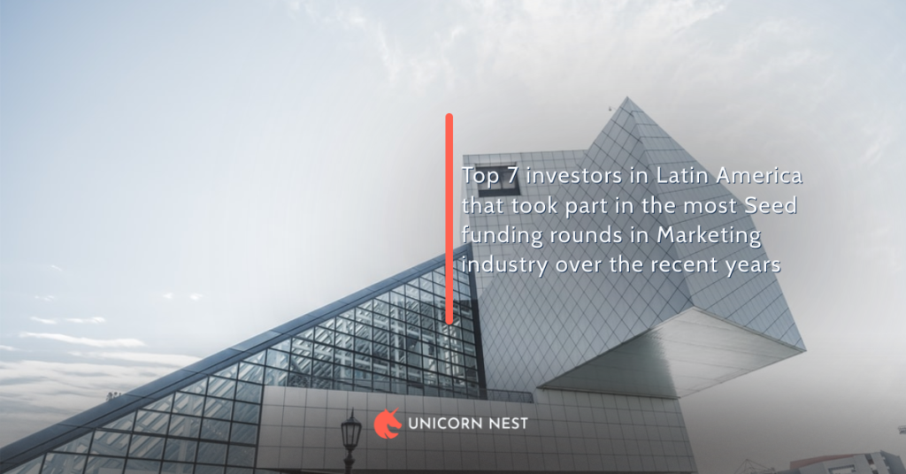 Top 7 investors in Latin America that took part in the most Seed funding rounds in Marketing industry over the recent years