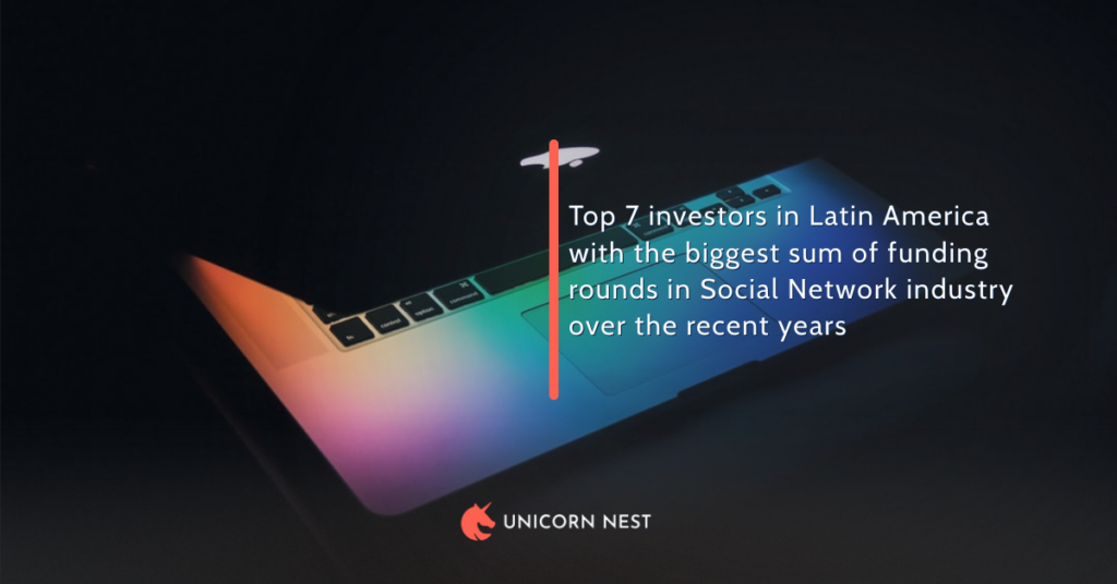 Top 7 investors in Latin America with the biggest sum of funding rounds in Social Network industry over the recent years