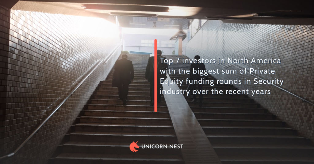 Top 7 investors in North America with the biggest sum of Private Equity funding rounds in Security industry over the recent years