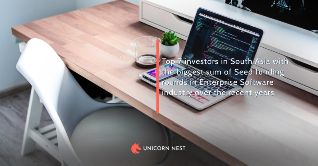 Top 7 investors in South Asia with the biggest sum of Seed funding rounds in Enterprise Software industry over the recent years