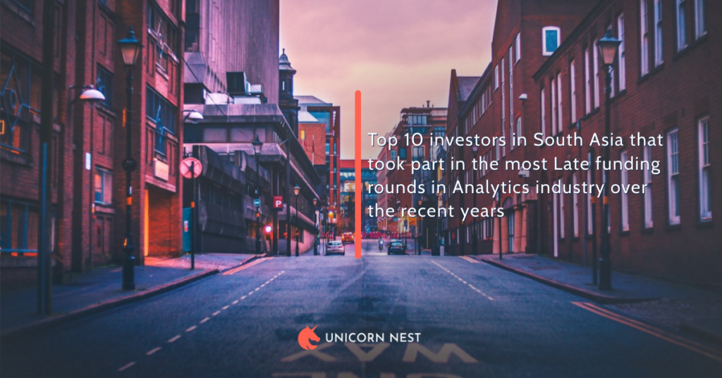 Top 10 investors in South Asia that took part in the most Late funding rounds in Analytics industry over the recent years