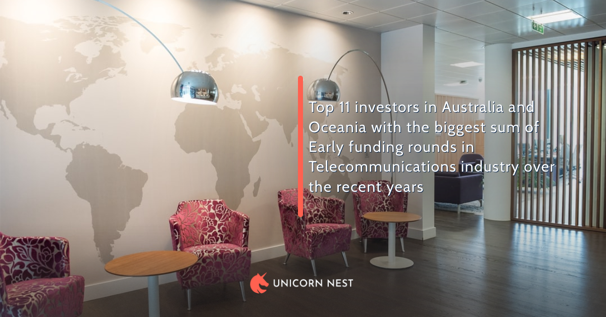 Top 11 investors in Australia and Oceania with the biggest sum of Early funding rounds in Telecommunications industry over the recent years