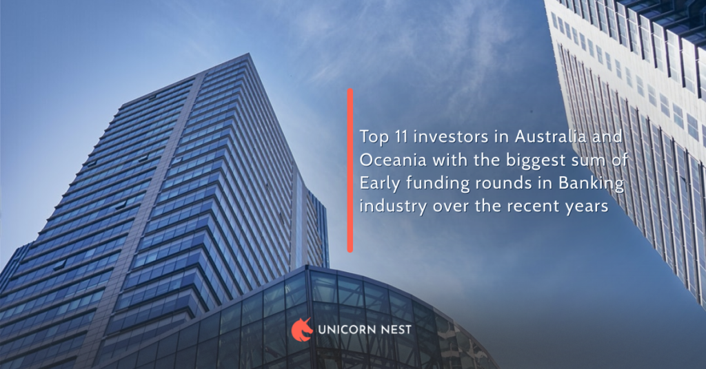 Top 11 investors in Australia and Oceania with the biggest sum of Early funding rounds in Banking industry over the recent years
