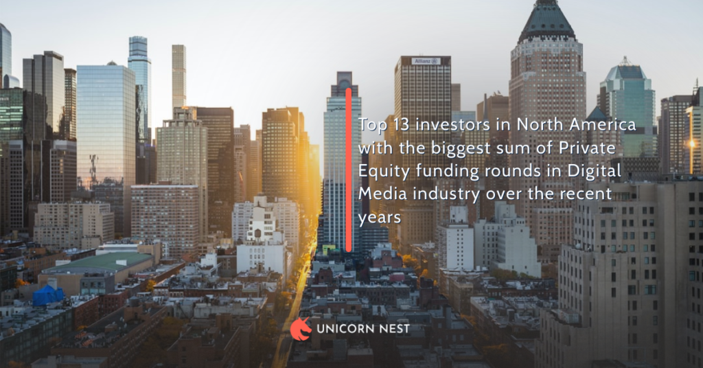 Top 13 investors in North America with the biggest sum of Private Equity funding rounds in Digital Media industry over the recent years