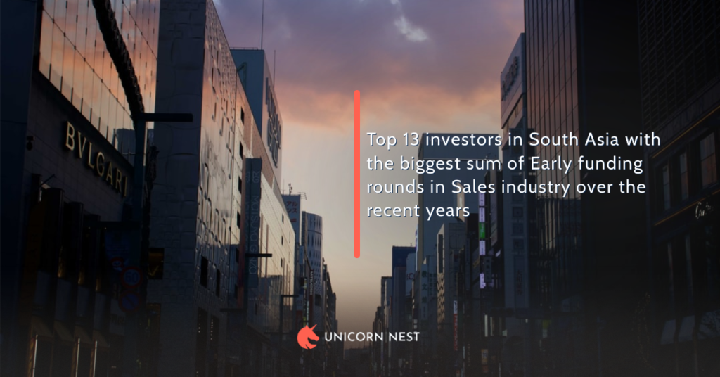 Top 13 investors in South Asia with the biggest sum of Early funding rounds in Sales industry over the recent years