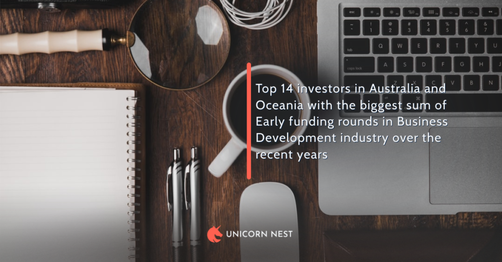 Top 14 investors in Australia and Oceania with the biggest sum of Early funding rounds in Business Development industry over the recent years