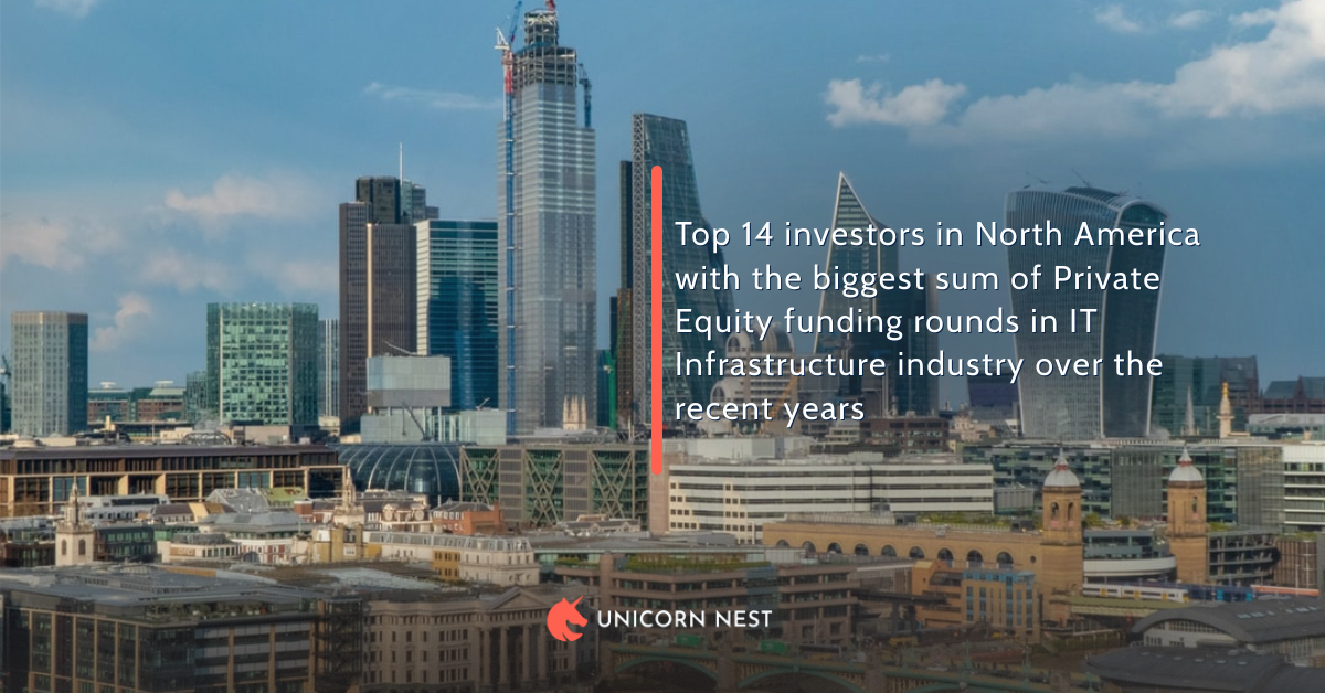Top 14 investors in North America with the biggest sum of Private Equity funding rounds in IT Infrastructure industry over the recent years