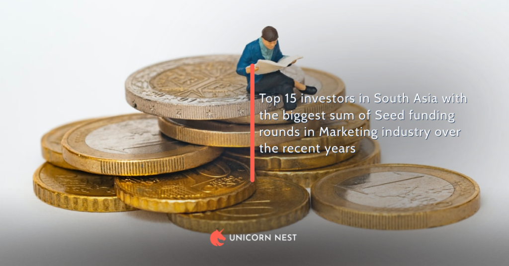 Top 15 investors in South Asia with the biggest sum of Seed funding rounds in Marketing industry over the recent years