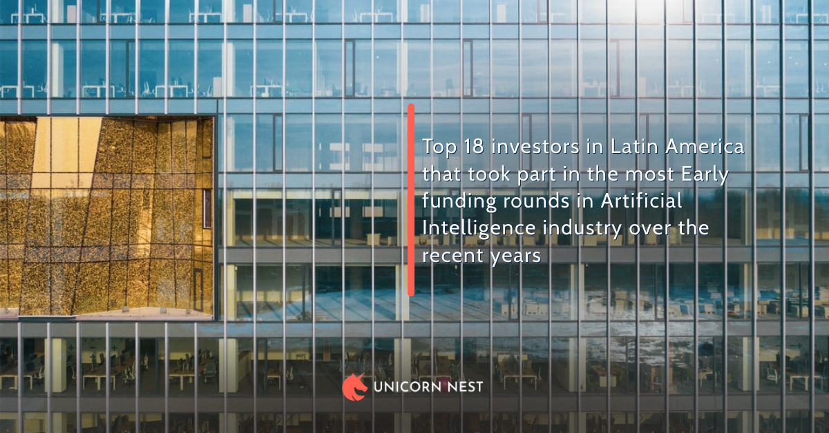 Top 18 investors in Latin America that took part in the most Early funding rounds in Artificial Intelligence industry over the recent years