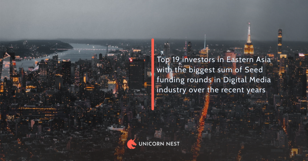 Digital Media Industry: Eastern Asia's Top 19 Investors According To Sum of Seed Funding Rounds