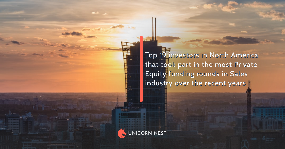 Top 19 investors in North America that took part in the most Private Equity funding rounds in Sales industry over the recent years