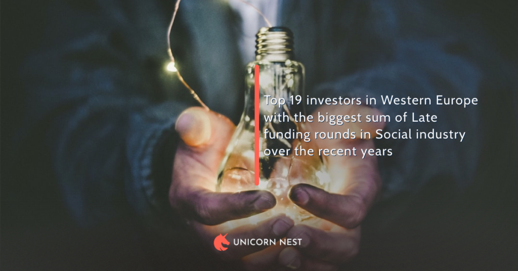 Top 19 investors in Western Europe with the biggest sum of Late funding rounds in Social industry over the recent years