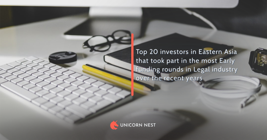 Top 20 investors in Eastern Asia that took part in the most Early funding rounds in Legal industry over the recent years