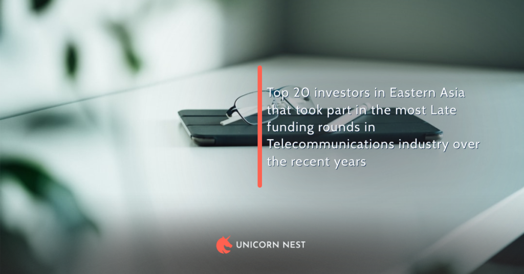 Top 20 investors in Eastern Asia that took part in the most Late funding rounds in Telecommunications industry over the recent years