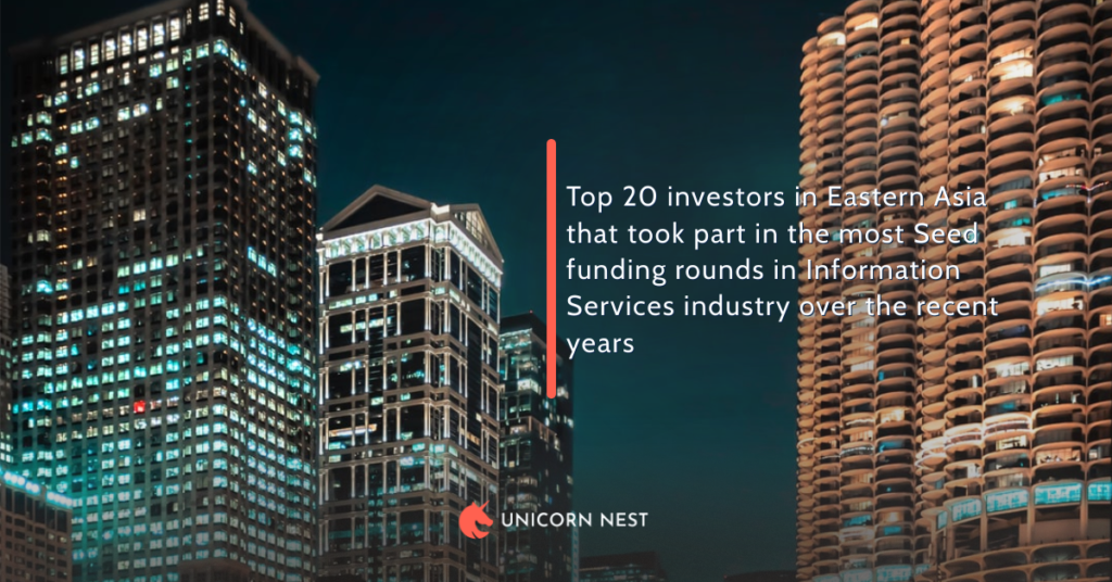 Top 20 investors in Eastern Asia that took part in the most Seed funding rounds in Information Services industry over the recent years