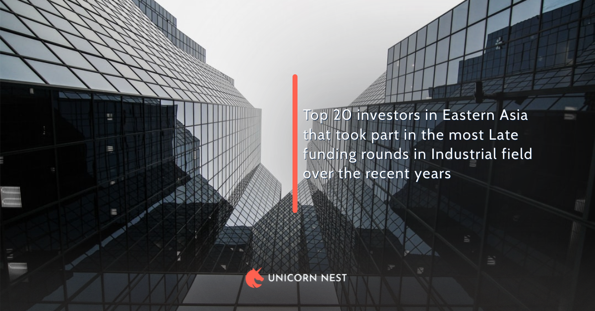 Top 20 investors in Eastern Asia that took part in the most Late funding rounds in Industrial field over the recent years