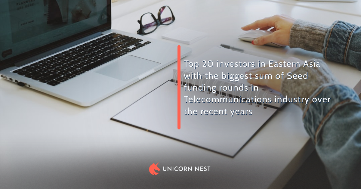 Top 20 investors in Eastern Asia with the biggest sum of Seed funding rounds in Telecommunications industry over the recent years