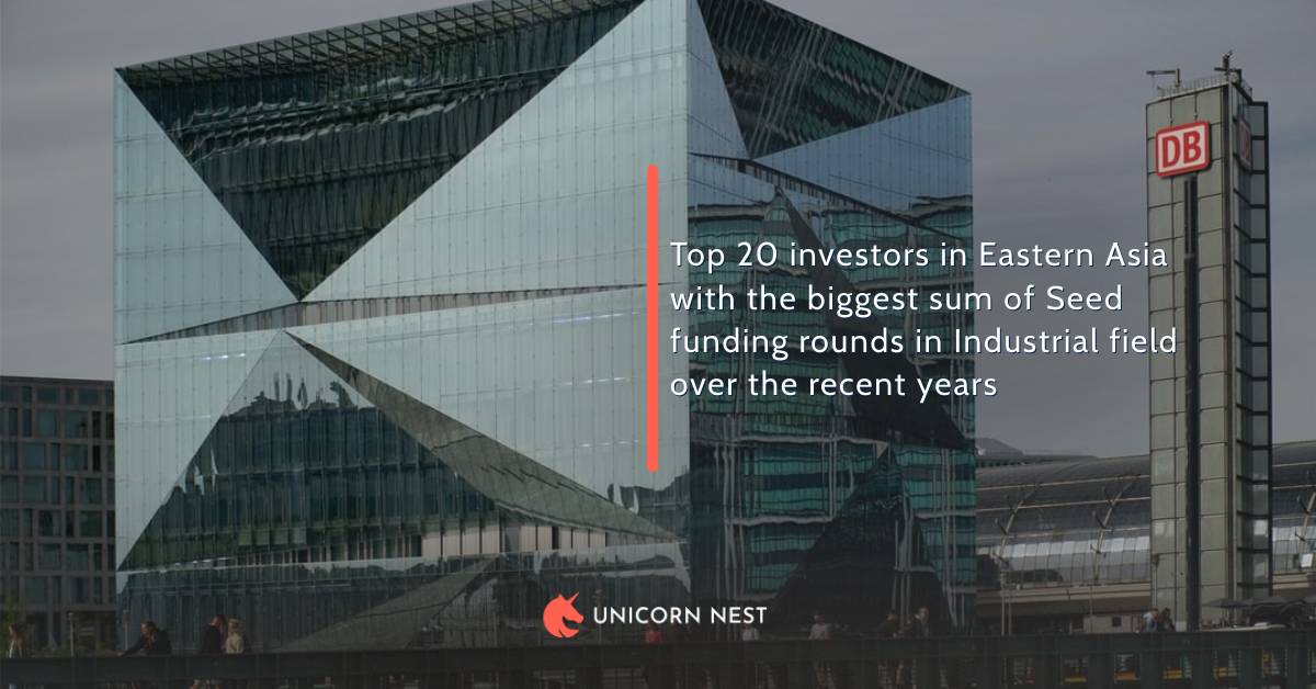 Top 20 investors in Eastern Asia with the biggest sum of Seed funding rounds in Industrial field over the recent years