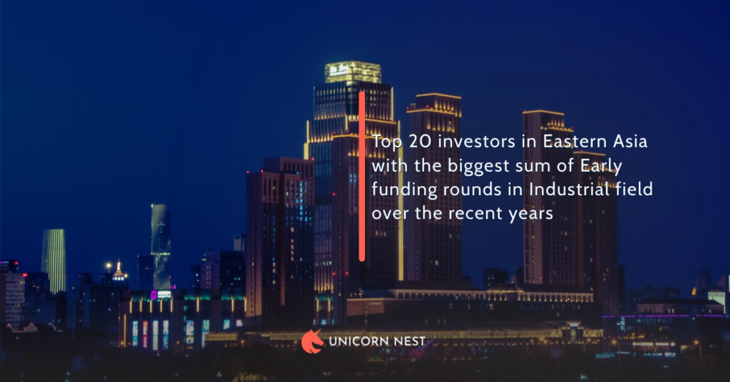 Top 20 investors in Eastern Asia with the biggest sum of Early funding rounds in Industrial field over the recent years
